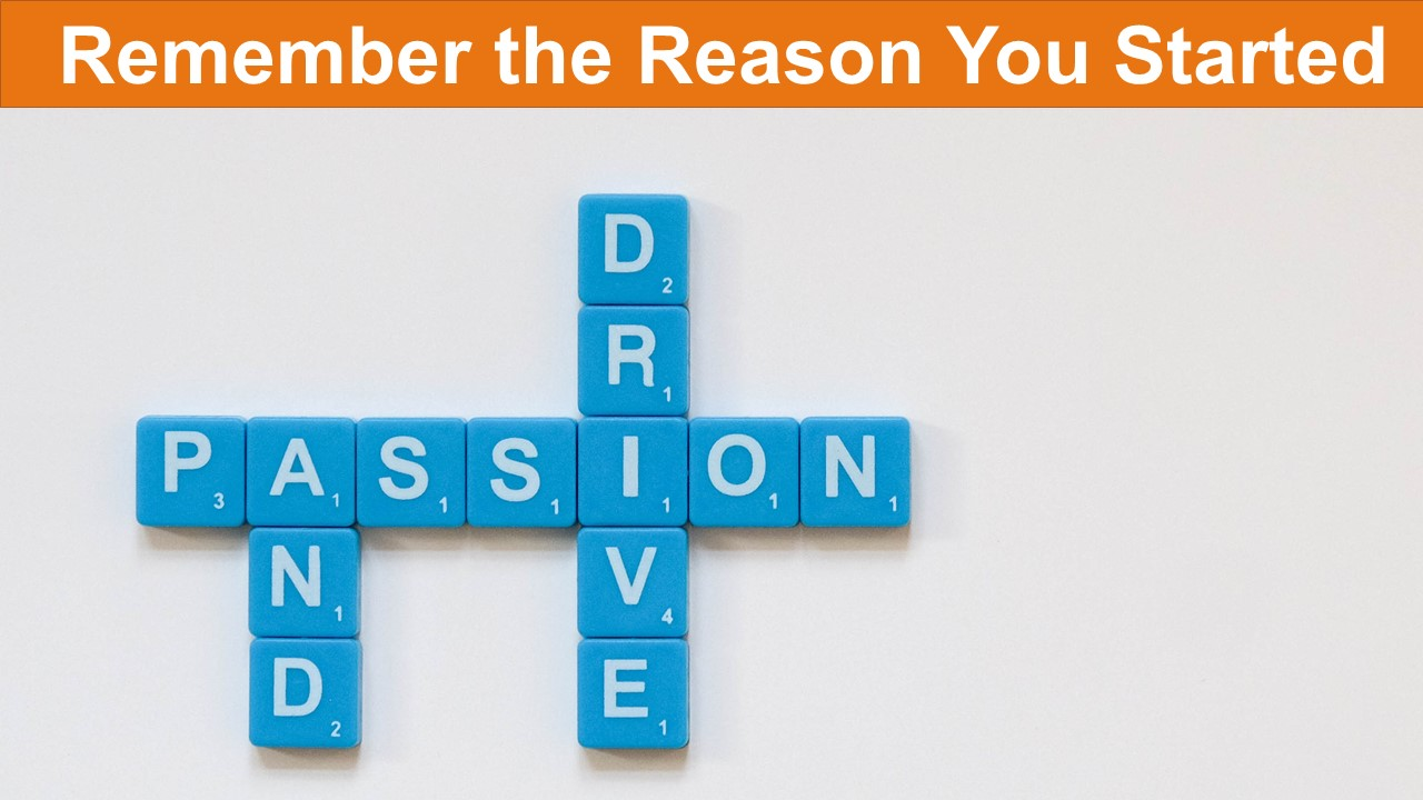 Remember the Reasons You Started